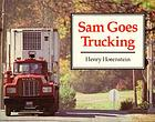 Sam goes trucking
