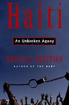 An unbroken agony : Haiti, from revolution to the kidnapping of a presidentHaiti : an unbroken agony
