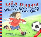 Mia Hamm : Winners never quit
