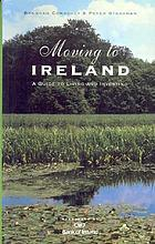Moving to Ireland : a guide to living and investing