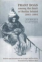 Franz Boas among the Inuit of Baffin Island, 1883-1884 journals and letters