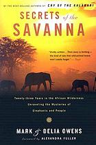 Secrets of the savanna : twenty-three years in the African wilderness unraveling the mysteries of elephants and people