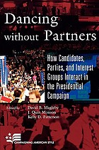 Dancing without partners : how candidates, parties, and interest groups interact in the presidential campaign