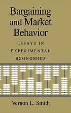 Bargaining and market behavior : essays in experimental economics