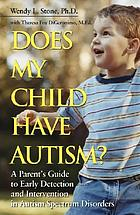 Does my child have autism? : a parent's guide to early detection and intervention in autism spectrum disorders