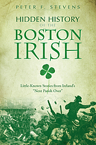 "Hidden history of the Boston Irish : little-known stories from Ireland's ""next parish over"""