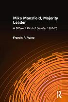 Mike Mansfield, majority leader : a different kind of Senate, 1961-1976