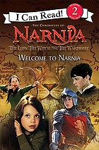 The Chronicles of Narnia : the lion, the witch and the wardrobe. Welcome to Narnia