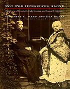 Not for ourselves alone : the story of Elizabeth Cady Stanton and Susan B. Anthony : an illustrated historyNot for ourselves alone : story of Elizabeth Cady Stanton and Susan B. Anthony