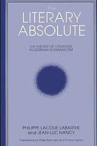 The literary absolute : the theory of literature in German romanticism
