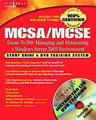 MCSA/MCSE exam 70-290 : managing and maintaining a Windows Server 2003 environment : study guide & DVD training system