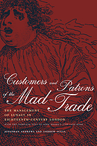 Customers and patrons of the mad-trade : the management of lunacy in eighteenth-century London : with the complete text of John Monro's 1766 case book