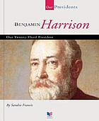 Benjamin Harrison : our twenty-third president