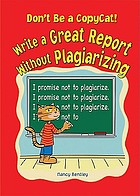 Don't be a copycat! : write a great report without plagiarizing