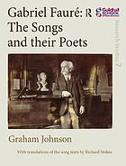 Gabriel Fauré : the songs and their poets
