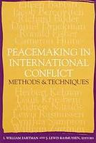Peacemaking in international conflict : methods & techniques