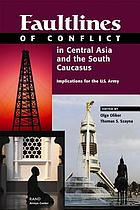 Faultlines of conflict in Central Asia and the south Caucasus : implications for the U.S. Army