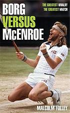 Borg versus McEnroe : the greatest rivalry : the greatest match