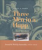 Three men in a Hupp : around the world by automobile, 1910-1912