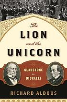 The lion and the unicorn : Gladstone vs Disraeli