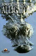 Alligators : beneath the blackwater
