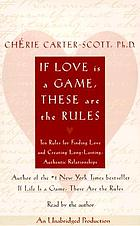 If love is a game, these are the rules [ten rules for finding love and creating long-lasting, authentic relationships]