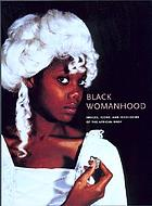 Black womanhood : images, icons, and ideologies of the African body