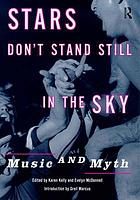 Stars don't stand still in the sky : music and myth