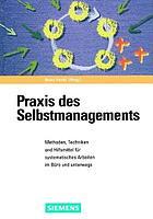 Praxis des Selbstmanagements : Techniken und Hilfsmittel für systematisches Arbeiten im Büro
