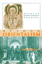 Beyond orientalism : essays on cross-cultural encounter
