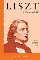 Liszt : a listener's guide to his piano works