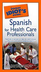 Pocket idiot's guide to Spanish for health care professionals