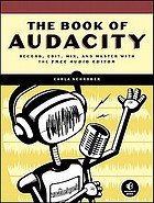 The book of Audacity : record, edit, mix, and master with the free audio editor