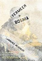 Vermeer in Bosnia : a reader