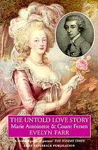 Marie-Antoinette and Count Axel Fersen : the untold love story