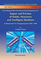 Proceedings of the first International Symposium on Impact and Friction of Solids, Structures and Intelligent Machines : in memoriam P.D. Panagiotopoulos (1950-1998), Ottawa Congress Centre, Ottawa, Canada, 27-30 June 1998