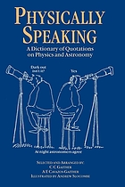 Physically speaking : a dictionary of quotations on physics and astronomy