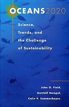 Oceans 2020 : science, trends, and the challenge of sustainability