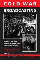 Cold War broadcasting impact on the Soviet Union and Eastern Europe : a collection of studies and documents