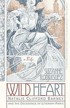 Wild heart : a life : Natalie Clifford Barney and the decadence of literary Paris