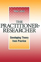 The practitioner-researcher : developing theory from practice