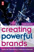 Creating powerful brands in consumer, service, and industrial markets