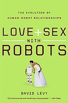 Love + sex with robots : the evolution of human-robot relations