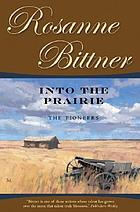 Into the prairie : the pioneers