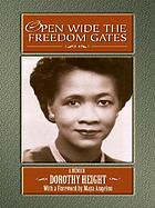 Open Wide the Freedom Gates a memoir of Dorothy Height
