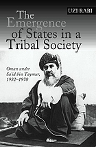 The emergence of states in a tribal society : Oman under Saʻid bin Taymur, 1932-1970