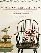 Folk art needlepoint : 20 projects adapted from objects in the American Folk Art Museum
