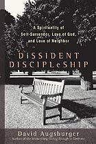 Dissident discipleship : a spirituality of self-surrender, love of God, and love of neighbor