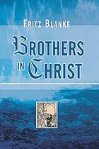 Brothers in Christ; the history of the oldest Anabaptist congregation, Zollikon, near Zurich, Switzerland