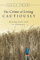 The crime of living cautiously : hearing God's call to adventure